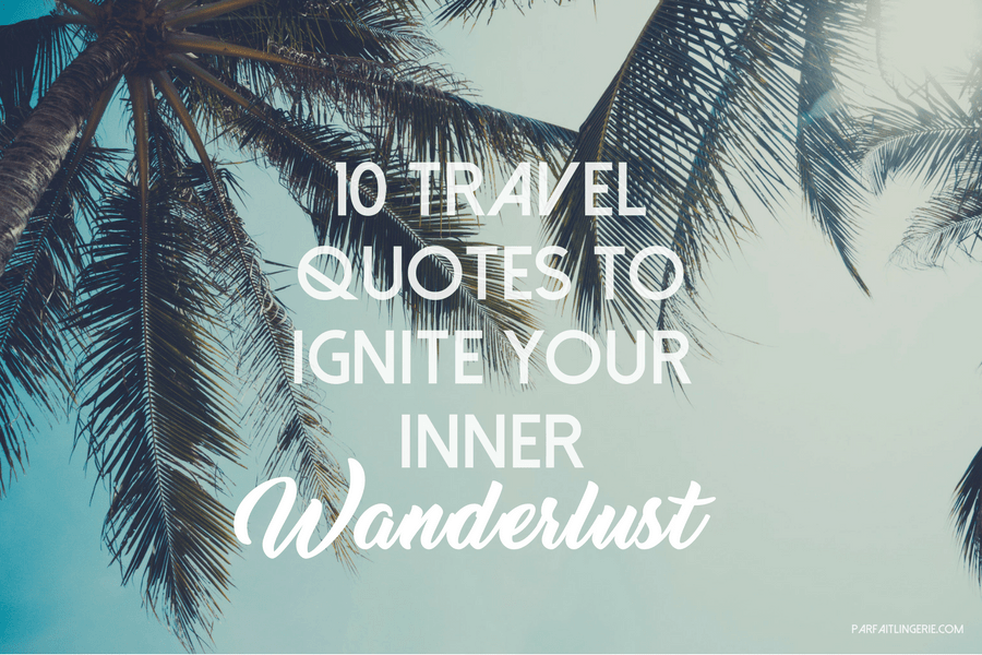 10 travel quotes to ignite your inner wanderlust - 10 Travel Quotes to Ignite Your Inner Wanderlust