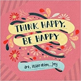 Think Happy, Be Happy Art, Inspiration, Joy by Workman Publishing