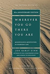 Wherever You Go, There You Are Mindfulness Meditation in Everyday Life by Jon Kabat-Zinn