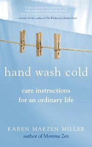 Hand Wash Cold Care Instructions for an Ordinary Life by Karen Maezen Miller